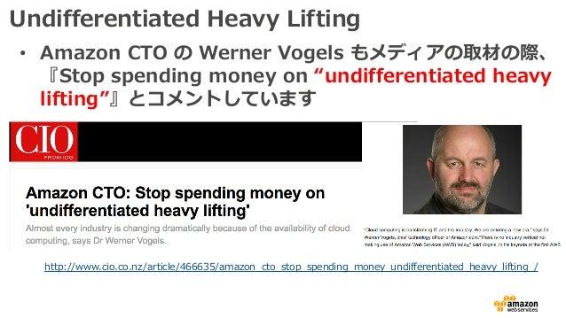 "Undifferentiated Heavy Lifting • Amazon CTO の Werner Vogels もメディアの取材の際、 『Stop spending money on ""undifferentiated heavy li..."