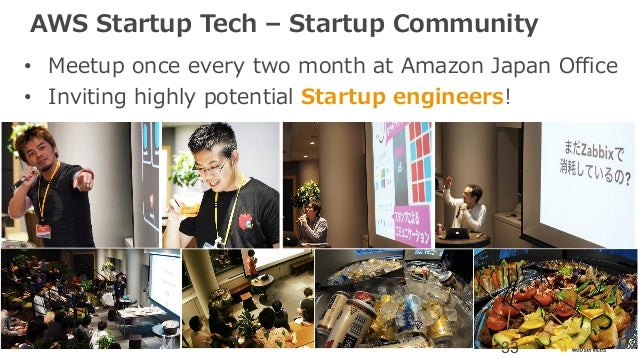 AWS Startup Tech – Startup Community • Meetup once every two month at Amazon Japan Office • Inviting highly potential Star...