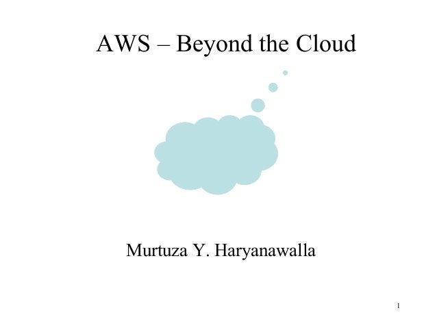 AWS – Beyond the Cloud Murtuza Y. Haryanawalla 1