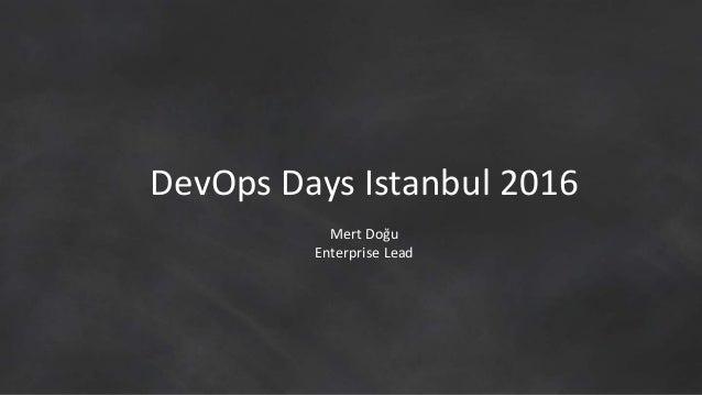 DevOps Days Istanbul 2016 Mert Doğu Enterprise Lead