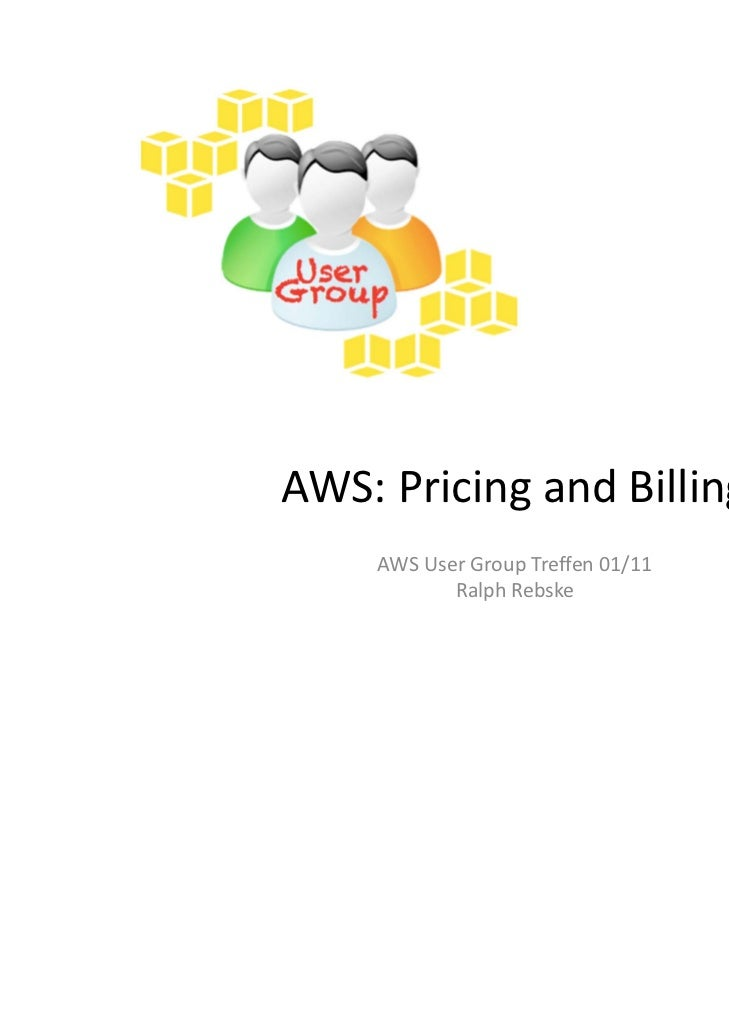 AWS:Pricing andBilling    AWSUserGroupTreffen01/11           RalphRebske