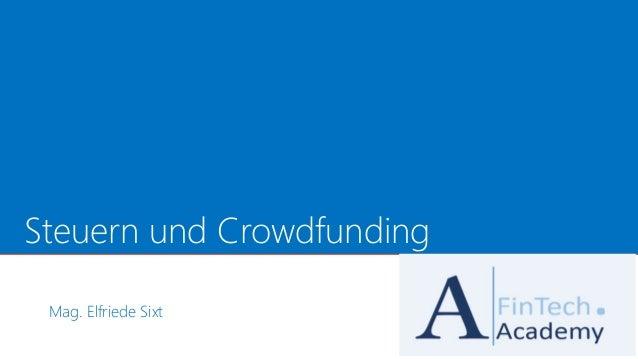 Steuern und Crowdfunding Mag. Elfriede Sixt