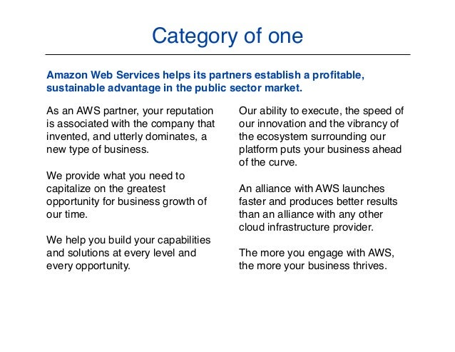 Category of one Amazon Web Services helps its partners establish a profitable, sustainable advantage in the public sector m...