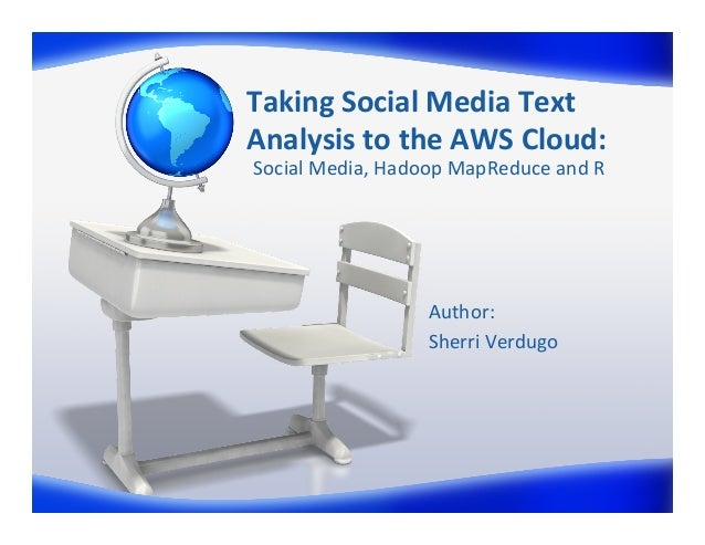 Taking	   Social	   Media	   Text	    Analysis	   to	   the	   AWS	   Cloud:	    Social	   Media,	   Hadoop	   MapReduce	 ...
