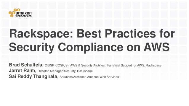 Rackspace: Best Practices for Security Compliance on AWS Brad Schulteis, CISSP, CCSP, Sr. AWS & Security Architect, Fanati...