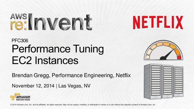 PFC306  Brendan Gregg, Performance Engineering, Netflix  November 12, 2014 | Las Vegas, NV