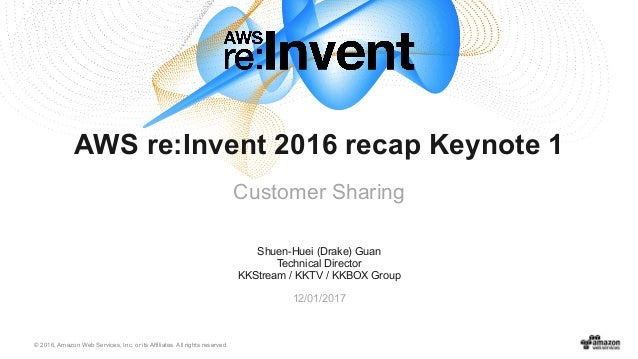 © 2016, Amazon Web Services, Inc. or its Affiliates. All rights reserved. Shuen-Huei (Drake) Guan Technical Director KKStr...