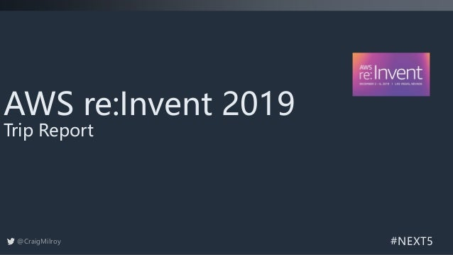 #NEXT5 AWS re:Invent 2019 Trip Report @CraigMilroy