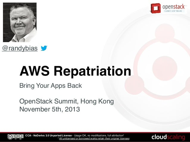 @randybias  AWS Repatriation Bring Your Apps Back  OpenStack Summit, Hong Kong November 5th, 2013  CCA - NoDerivs 3.0 Unpo...