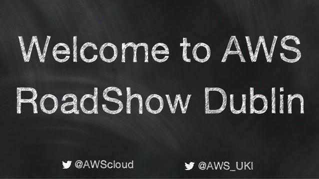 Welcome to AWS RoadShow Dublin @AWScloud @AWS_UKI