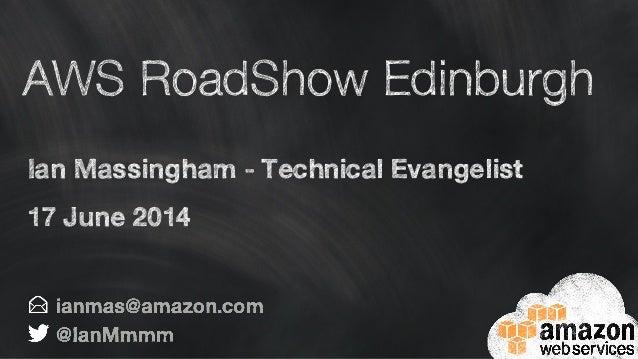 AWS RoadShow Edinburgh Ian Massingham - Technical Evangelist 17 June 2014