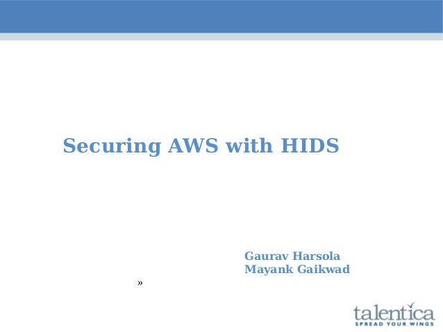 Securing AWS with HIDS Gaurav Harsola Mayank Gaikwad »