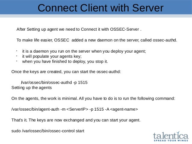 Connect Client with Server After Setting up agent we need to Connect it with OSSEC-Server . To make life easier, OSSEC add...