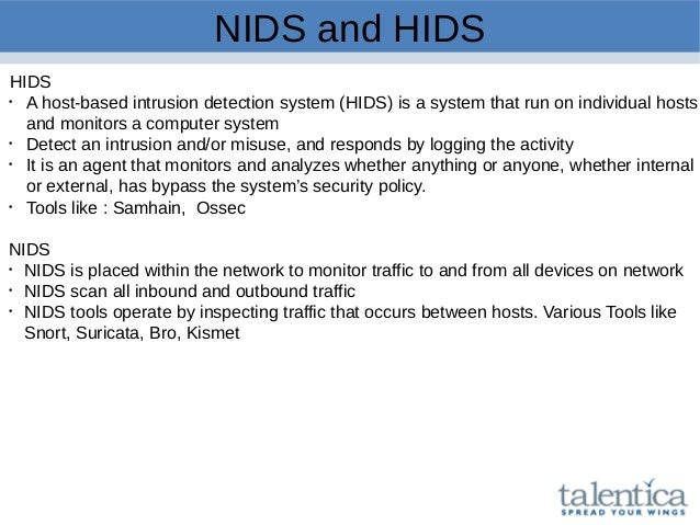 NIDS and HIDS HIDS  A host-based intrusion detection system (HIDS) is a system that run on individual hosts and monitors ...