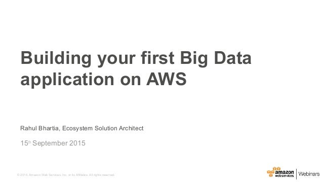 © 2015, Amazon Web Services, Inc. or its Affiliates. All rights reserved. Rahul Bhartia, Ecosystem Solution Architect 15th...
