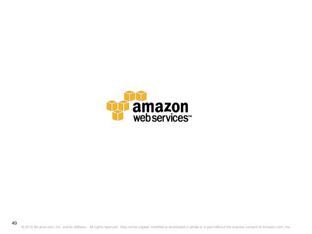 49     © 2012 Amazon.com, Inc. and its affiliates. All rights reserved. May not be copied, modified or distributed in whol...