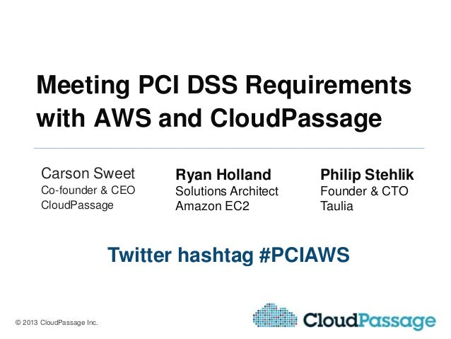 Meeting PCI DSS Requirements     with AWS and CloudPassage       Carson Sweet              Ryan Holland          Philip St...