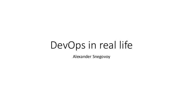 DevOps in real life Alexander Snegovoy