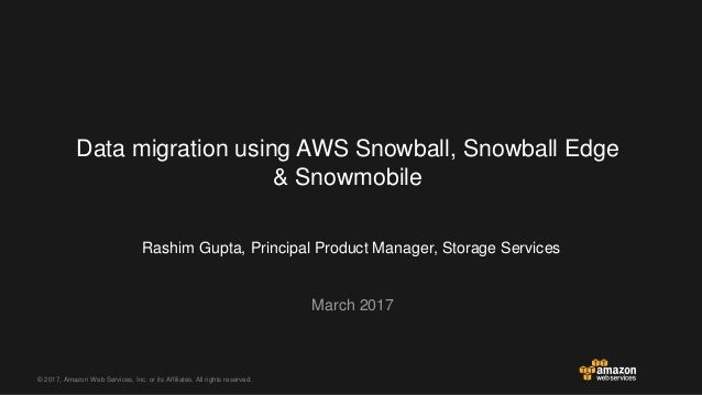 © 2017, Amazon Web Services, Inc. or its Affiliates. All rights reserved. Rashim Gupta, Principal Product Manager, Storage...