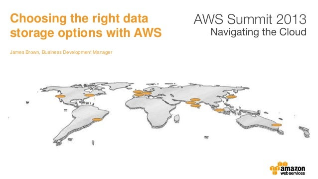 James Brown, Business Development ManagerChoosing the right datastorage options with AWS