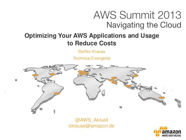 Optimizing Your AWS Applications and Usageto Reduce CostsSteffen KrauseTechnical Evangelist@AWS_Aktuellskrause@amazon.de