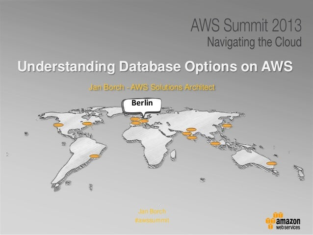 Jan Borch - AWS Solutions ArchitectUnderstanding Database Options on AWSJan Borch#awssummitBerlin