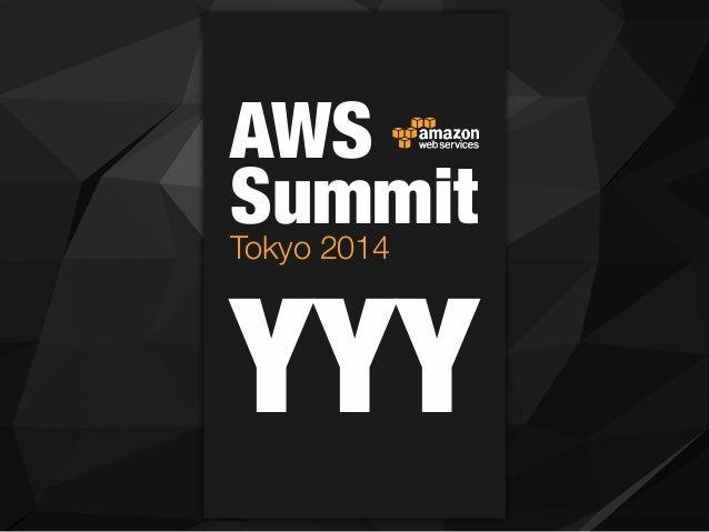 AWS SummitTokyo 2014 YYY