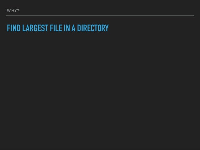 WHY? FIND LARGEST FILE IN A DIRECTORY