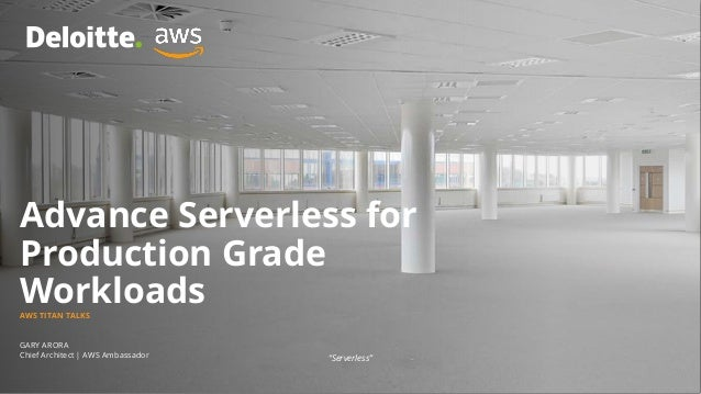 "GARY ARORA Chief Architect | AWS Ambassador Advance Serverless for Production Grade WorkloadsAWS TITAN TALKS ""Serverless"""