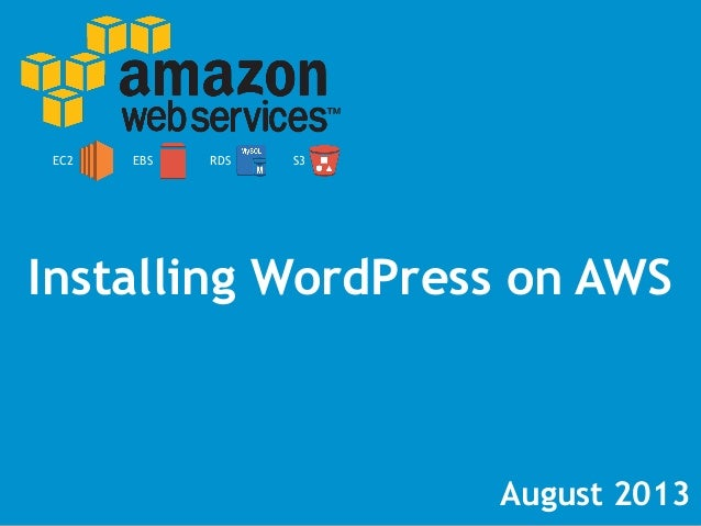August 2013 Installing WordPress on AWS EC2 RDS S3EBS
