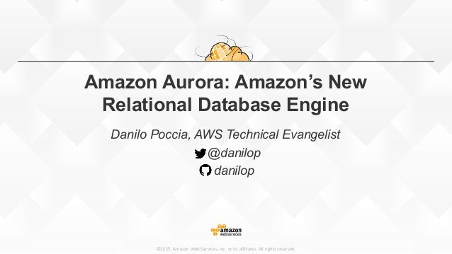 ©2015,  Amazon  Web  Services,  Inc.  or  its  affiliates.  All  rights  reserved. Amazon Aurora: Amazon's New Relational Da...