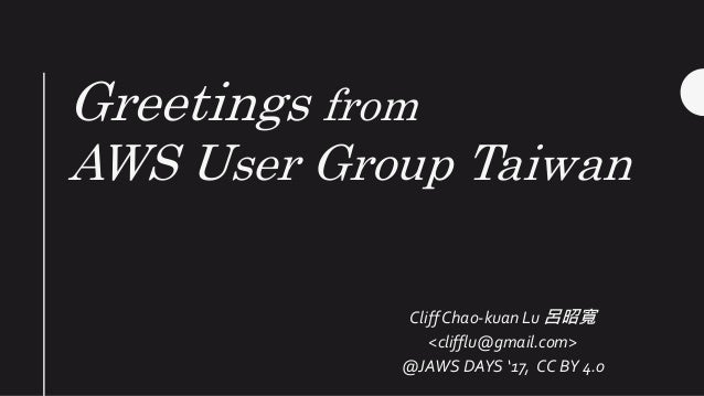 Greetings from aws user group taiwan greetings from aws user group taiwan cliffchao kuan lu clifflugmail m4hsunfo