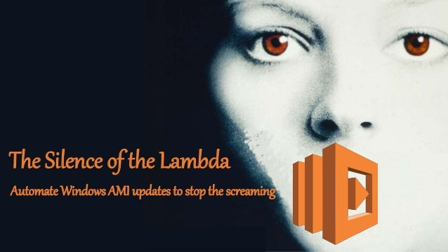 The Silence of the Lambda Automate Windows AMI updates to stop the screaming