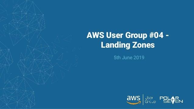 AWS User Group #04 - Landing Zones 5th June 2019