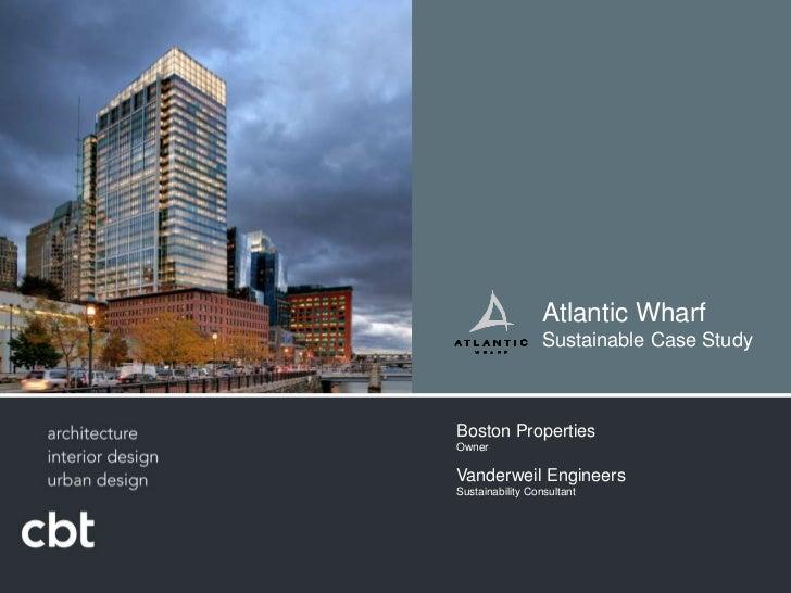 Atlantic Wharf <br />Sustainable Case Study<br />Boston Properties Owner<br />Vanderweil EngineersSustainability Consultan...