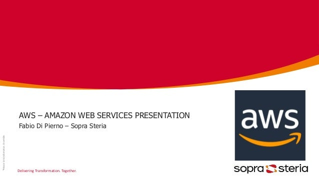 Delivering Transformation. Together. *Réussirlatransformation.Ensemble. AWS – AMAZON WEB SERVICES PRESENTATION Fabio Di Pi...