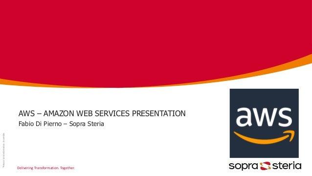 Delivering Transformation. Together. *Réussirlatransformation.Ensemble. AWS – AMAZON WEB SERVICES PRESENTATION Fabio Di Pi...