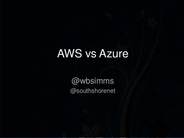 AWS vs Azure @wbsimms @southshorenet
