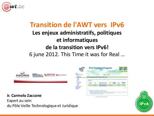 Transition de lAWT vers IPv6             Les enjeux administratifs, politiques                        et informatiques    ...
