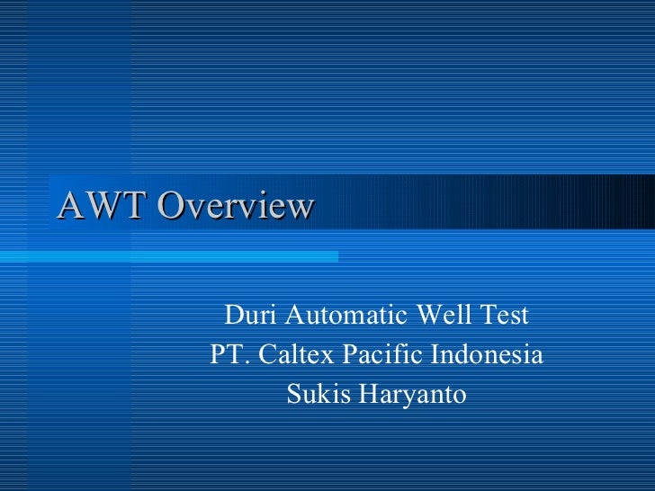 AWT Overview Duri Automatic Well Test PT. Caltex Pacific Indonesia Sukis Haryanto