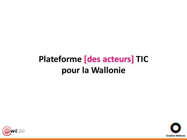 Plateforme [des acteurs] TIC  Plateforme [des acteurs] TIC pour la Wallonie