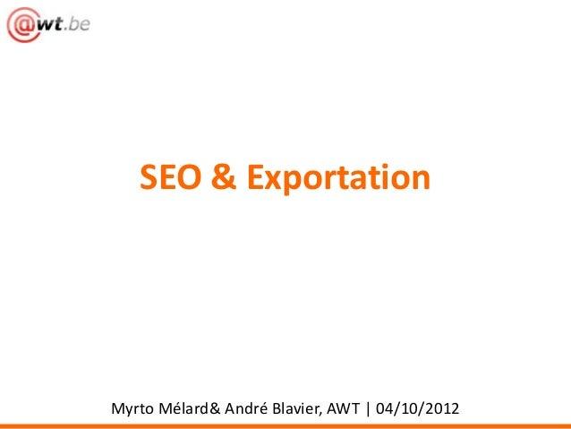 SEO & Exportation  Myrto Mélard& André Blavier, AWT | 04/10/2012