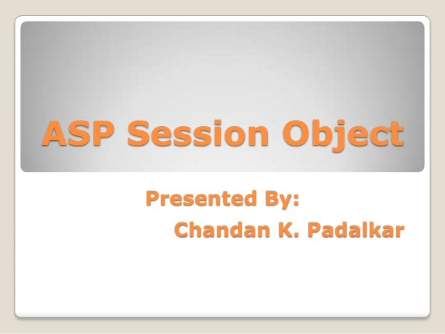 ASP Session Object Presented By: Chandan K. Padalkar