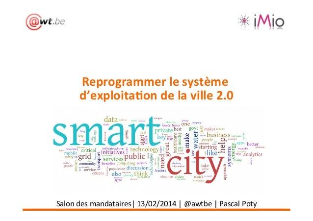 Reprogrammer  le  système      d'exploita3on  de  la  ville  2.0     Salon  des  mandataires|  1...