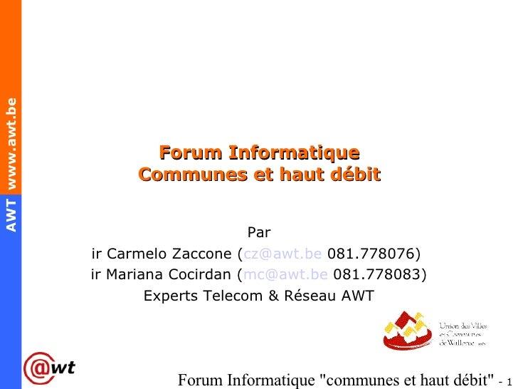 Forum Informatique Communes et haut débit Par ir Carmelo Zaccone ( [email_address]  081.778076)  ir Mariana Cocirdan ( [em...