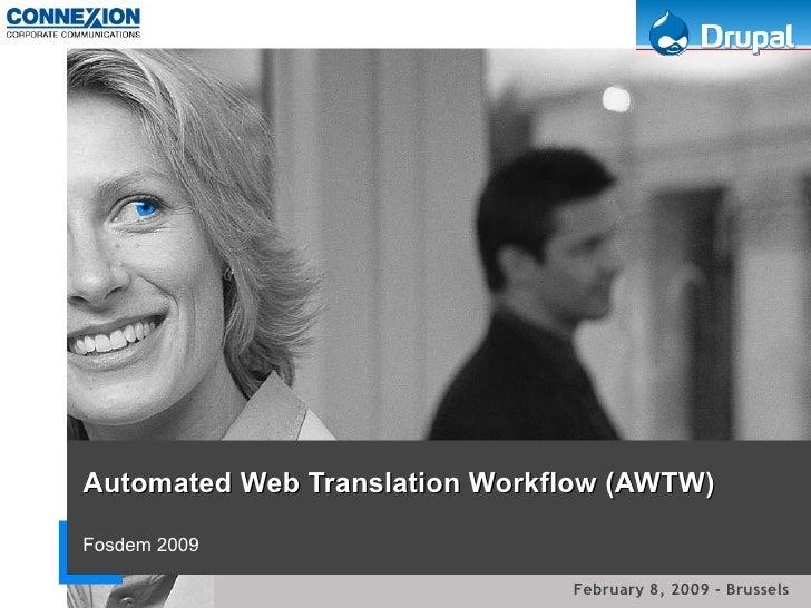 Automated Web Translation Workflow (AWTW) Fosdem 2009 February 8, 2009 - Brussels