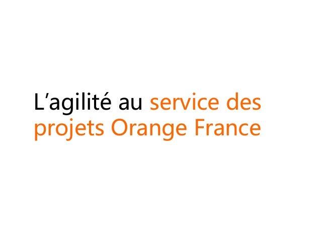 L'agilité au service des projets Orange France