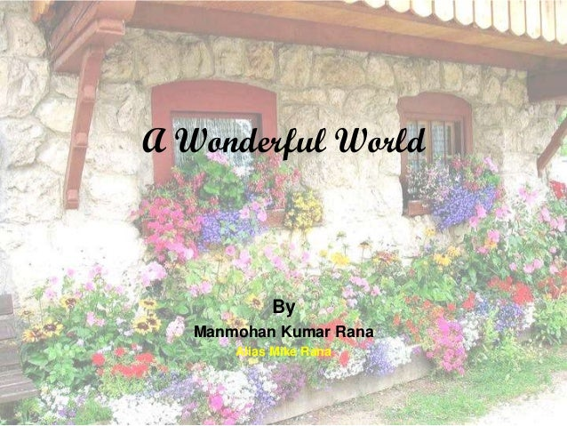 A Wonderful World  By Manmohan Kumar Rana Alias Mike Rana