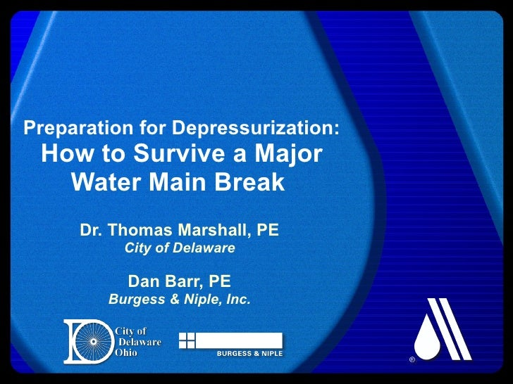 Preparation for Depressurization: How to Survive a Major Water Main Break  Dr. Thomas Marshall, PE City of Delaware Dan Ba...