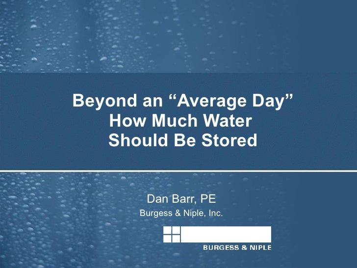 "Beyond an ""Average Day"" How Much Water  Should Be Stored Dan Barr, PE Burgess & Niple, Inc."